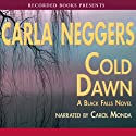 Cold Dawn: A Black Falls Novel (       UNABRIDGED) by Carla Neggers Narrated by Carol Monda