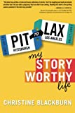 PIT To LAX: My Story Worthy Life