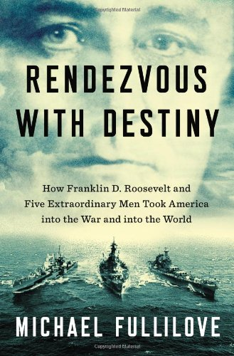Rendezvous with Destiny: How Franklin D. Roosevelt and Five Extraordinary Men Took America into t…