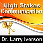 High Stakes Communications: 5 Essentials to Staying in Control in Tough Conversations | Larry Iverson