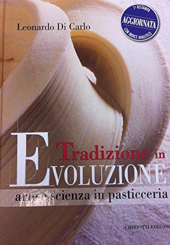 Tradizione in evoluzione Arte e scienza in pasticceria PDF