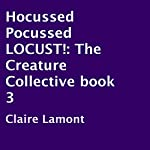 Hocussed Pocussed LOCUST!: The Creature Collective, Book 3 | Claire Lamont