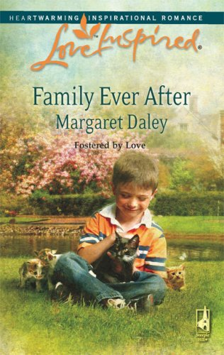 Family Ever After (Fostered by Love Series #3) (Love Inspired #444), Margaret Daley