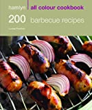 Louise Pickford 200 Barbecue Recipes: Hamlyn All Colour Cookbook: 200 BBQ Recipes
