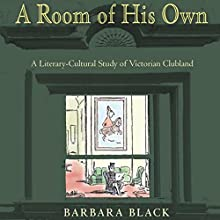 A Room of His Own: A Literary-Cultural Study of Victorian Clubland (       UNABRIDGED) by Barbara Black Narrated by Leonard Nelson