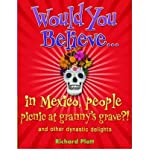 Would You Believe...in Mexico People Picnic at Granny's Grave?! (0199119856) by Richard Platt