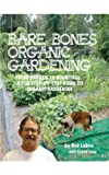 Bare Bones Organic Gardening: From Barren to Bountiful: A Fun Step-by-Step Guide to Organic Gardening