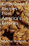 Gingerbread Recipes from Americas Eateries