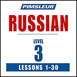 Russian Phase 3, Units 1-30: Learn to Speak and Understand Russian with Pimsleur Language Programs | [ Pimsleur]