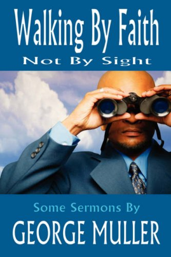Walking By Faith, Not By Sight - Sermons by George Muller (Jehovah Magnified and Other Addresses)