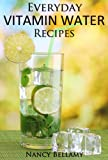 Everyday Vitamin Water Recipes: Natural and Healthy Drinks for the Whole Family (English Edition)