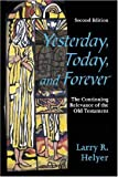 img - for Yesterday, Today, and Forever: The Continuing Relevance of the Old Testament, Second Edition by Larry R. Helyer (2004-01-01) book / textbook / text book