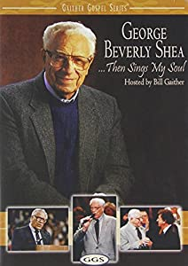 George Beverly Shea: Then Sings My Soul  (Gaither Gospel Series)