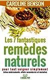 Les 7 fantastiques rem�des naturels pour tout soigner simplement. Adieu maladies, effets secondaires et m�dicaments. (Sant� naturelle 2) (French Edition)