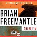 Charlie M (       UNABRIDGED) by Brian Freemantle Narrated by Napoleon Ryan