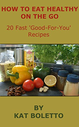 Free Kindle Book : How To Eat Healthy On The Go: 20 Fast
