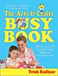 The Arts & Crafts Busy Book: 365 Art...