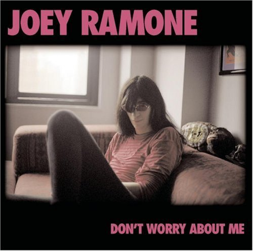 Don't Worry About Me by Joey Ramone (2002-02-19)