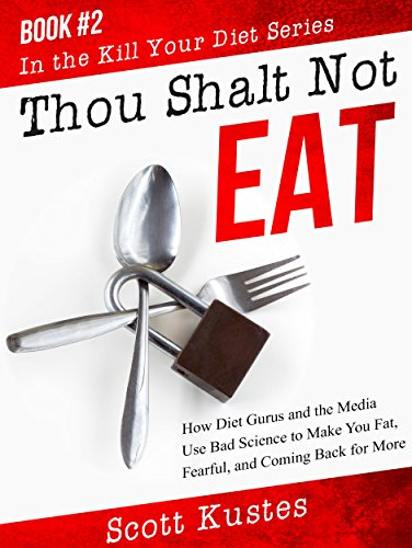 thou-shalt-not-eat-how-diet-gurus-and-the-media-use-bad-science-to-make-you-fat-fearful-and-coming-b