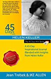 img - for 45 Days with Helen Keller: A 45-Day Inspirational Journal Blended with Wisdom from Helen Keller (Volume 7) book / textbook / text book