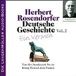Deutsche Geschichte - Ein Versuch (Vol. 2): Von der Stauferzeit bis zu König Wenzel dem Faulen   Herbert Rosendorfer