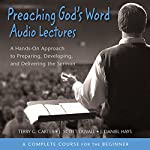 Preaching God's Word: Audio Lectures: A Hands-On Approach to Preparing, Developing, and Delivering the Sermon   Terry G. Carter,J. Scott Duvall,J. Daniel Hays