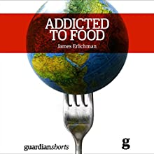 Addicted to Food: Understanding the Obesity Epidemic (       UNABRIDGED) by James Erlichman Narrated by Napoleon Ryan