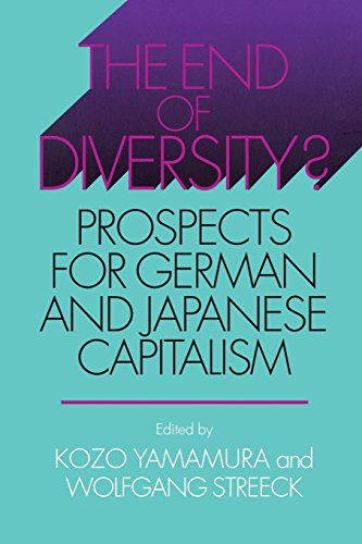The End of Diversity?: Prospects for German and Japanese Capitalism (Cornell Studies in Political Economy)