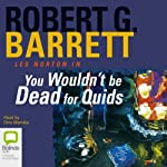 You Wouldn't Be Dead for Quids | Robert G. Barrett