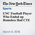UNC Football Player Who Ended up Homeless Had CTE | Juliet Macur