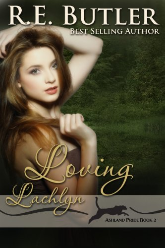 Loving Lachlyn (Ashland Pride Two) by R.E. Butler