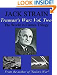 Truman's War: Vol. Two: The World in...