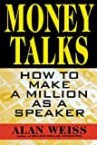 Money Talks: How to Make a Million As A Speaker