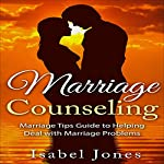 Marriage Counseling: Marriage Tips Guide to Helping Deal with Marriage Problems | Isabel Jones