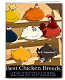 Best Chicken Breeds: 12 Types of Hens that Lay Lots of Eggs, Make Good Pets, and Fit in Small Yards (36-page Booklet)