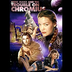 Anne Manx and the Trouble On Chromius | [Larry Weiner]