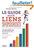 Le guide des liens sponsoris�s : Google AdWords en 150 questions/r�ponses