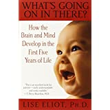 What's Going on in There?: How the Brain and Mind Develop in the First Five Years of Lifeby Lise Eliot