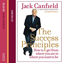 The Success Principles: How to get from where you are to where you want to be Audiobook by Jack Canfield Narrated by Jack Canfield