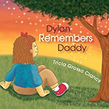 Dylan Remembers Daddy (       UNABRIDGED) by Tricia Grosso Clancy Narrated by Melissa Madole