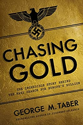 Chasing Gold: The Incredible Story of How the Nazis Stole Europe's Bullion de George M. Taber
