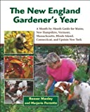 img - for The New England Gardener's Year: A Month-by-Month Guide for Maine, New Hampshire, Vermont, Massachusetts, Rhode Island, Connecticut, and Upstate New York book / textbook / text book