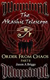 The Akashic Telescope: Order From Chaos Part II (Akashic Eye Trilogy Series Book 2)