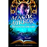 The Magic Mirror and the Seventh Dwarf: Accidental Enchantments, Book Two (       UNABRIDGED) by Tia Nevitt Narrated by Angela Park