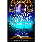 The Magic Mirror and the Seventh Dwarf: Accidental Enchantments, Book Two | [Tia Nevitt]