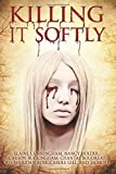 img - for Killing It Softly: A Digital Horror Fiction Anthology of Short Stories (The Best by Women in Horror (Volume 1)) book / textbook / text book