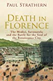 Death in Florence: The Medici, Savonarola and the Battle for the Soul of the Renaissance City (0224089781) by Strathern, Paul