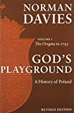 God's Playground: A History of Poland, Vol. 1