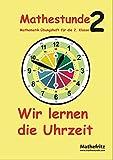 Mathestunde 2 - Wir lernen die Uhrzeit: Mathematik Übungsheft für