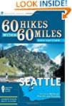 60 Hikes Within 60 Miles: Seattle: In...